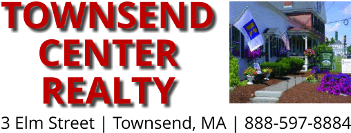 Towsend Center Realty, 3 Elm Street Townsend MA  Telephone 888-597-8884